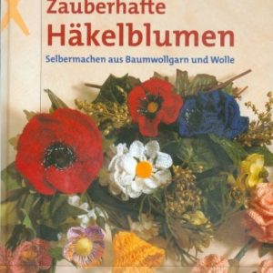 Zauberhafte Häkelblumen